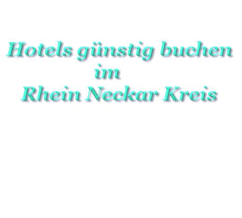 Hotels billig buchen im Rhein Neckar Kreis Hotel Pensionen